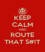 KEEP CALM AND ROUTE THAT S#!T - Personalised Poster A4 size