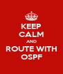 KEEP CALM AND ROUTE WITH OSPF - Personalised Poster A4 size