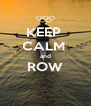 KEEP  CALM  and ROW  - Personalised Poster A4 size