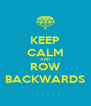 KEEP CALM AND ROW BACKWARDS - Personalised Poster A4 size