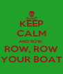 KEEP CALM AND ROW, ROW, ROW YOUR BOAT - Personalised Poster A4 size