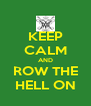 KEEP CALM AND ROW THE HELL ON - Personalised Poster A4 size