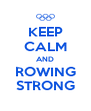 KEEP CALM AND ROWING STRONG - Personalised Poster A4 size
