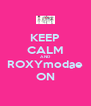 KEEP CALM AND ROXYmodae ON - Personalised Poster A4 size