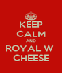 KEEP CALM AND ROYAL W  CHEESE - Personalised Poster A4 size