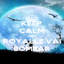 KEEP CALM AND ROYALLE VAI BOMBAR - Personalised Poster A4 size