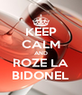 KEEP CALM AND ROZE LA BIDONEL - Personalised Poster A4 size