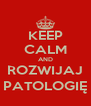 KEEP CALM AND ROZWIJAJ PATOLOGIĘ - Personalised Poster A4 size