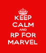 KEEP CALM AND RP FOR MARVEL - Personalised Poster A4 size