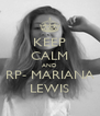 KEEP CALM AND RP- MARIANA LEWIS - Personalised Poster A4 size