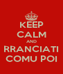 KEEP CALM AND RRANCIATI COMU POI - Personalised Poster A4 size