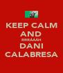 KEEP CALM AND RRRÁÁÁH DANI CALABRESA - Personalised Poster A4 size