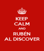 KEEP CALM AND RUBÉN AL DISCOVER - Personalised Poster A4 size