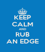 KEEP CALM AND RUB AN EDGE - Personalised Poster A4 size