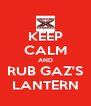KEEP CALM AND RUB GAZ'S LANTERN - Personalised Poster A4 size