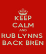 KEEP CALM AND RUB LYNNS  BACK BREN - Personalised Poster A4 size