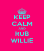 KEEP CALM AND RUB WILLIE - Personalised Poster A4 size