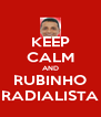 KEEP CALM AND RUBINHO RADIALISTA - Personalised Poster A4 size