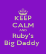 KEEP CALM AND Ruby's Big Daddy  - Personalised Poster A4 size