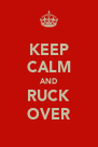 KEEP CALM AND RUCK OVER - Personalised Poster A4 size