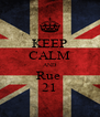 KEEP CALM AND Rue  21 - Personalised Poster A4 size