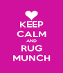 KEEP CALM AND RUG MUNCH - Personalised Poster A4 size