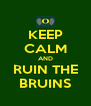 KEEP CALM AND RUIN THE BRUINS - Personalised Poster A4 size