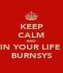 KEEP CALM AND RUIN YOUR LIFE AT BURNSYS - Personalised Poster A4 size