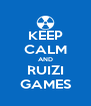 KEEP CALM AND RUIZI GAMES - Personalised Poster A4 size