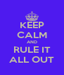 KEEP CALM AND RULE IT ALL OUT - Personalised Poster A4 size