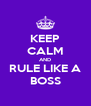 KEEP CALM AND RULE LIKE A BOSS - Personalised Poster A4 size