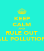 KEEP CALM AND RULE OUT ALL POLLUTION - Personalised Poster A4 size