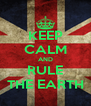KEEP CALM AND RULE THE EARTH - Personalised Poster A4 size