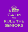 KEEP CALM AND RULE THE SENIORS - Personalised Poster A4 size
