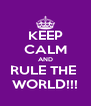 KEEP CALM AND RULE THE  WORLD!!! - Personalised Poster A4 size