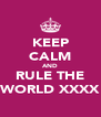 KEEP CALM AND RULE THE WORLD XXXX - Personalised Poster A4 size
