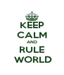 KEEP CALM AND RULE  WORLD - Personalised Poster A4 size