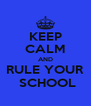 KEEP CALM AND RULE YOUR  SCHOOL - Personalised Poster A4 size