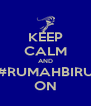 KEEP CALM AND #RUMAHBIRU ON - Personalised Poster A4 size