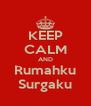 KEEP CALM AND Rumahku Surgaku - Personalised Poster A4 size