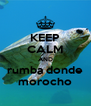 KEEP CALM AND rumba donde morocho - Personalised Poster A4 size