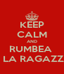 KEEP CALM AND RUMBEA  A LA RAGAZZA - Personalised Poster A4 size