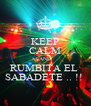 KEEP CALM AND RUMBITA EL  SABADETE .. !!  - Personalised Poster A4 size