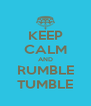 KEEP CALM AND RUMBLE TUMBLE - Personalised Poster A4 size