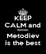 KEEP CALM and Rumen Metodiev is the best - Personalised Poster A4 size