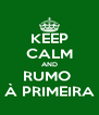 KEEP CALM AND RUMO  À PRIMEIRA - Personalised Poster A4 size
