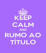 KEEP CALM AND RUMO AO TÍTULO - Personalised Poster A4 size