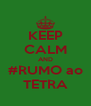 KEEP CALM AND #RUMO ao TETRA - Personalised Poster A4 size