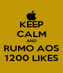 KEEP CALM AND RUMO AOS 1200 LIKES - Personalised Poster A4 size