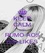 KEEP CALM AND RUMO AOS 600 LIKES - Personalised Poster A4 size